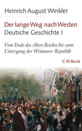 Der lange Weg nach Westen - Deutsche Geschichte I: Vom Ende des Alten Reiches bis zum Untergang der Weimarer Republik (Beck Paperback 6138)