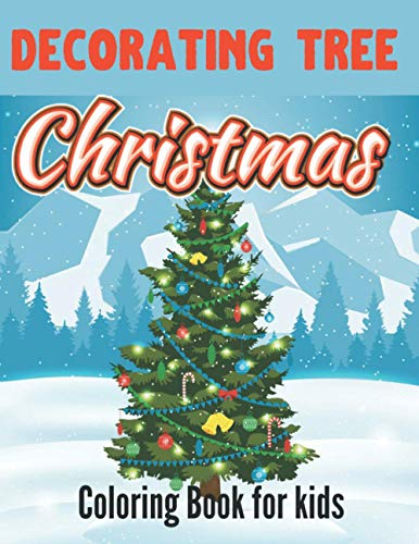 Decorating Christmas Tree Coloring Book For Kids: Simple & Easy Christmas Decorating Tree Coloring Book For Kids, Boys, Girls, and Toddlers | 4-8 8-12 ... (Decorating Tree Christmas Coloring Books)