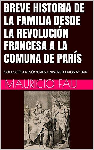 BREVE HISTORIA DE LA FAMILIA DESDE LA REVOLUCIÓN FRANCESA A LA COMUNA DE PARÍS: COLECCIÓN RESÚMENES UNIVERSITARIOS Nº 348 eBook: Fau, Mauricio: Amazon.es: Tienda Kindle