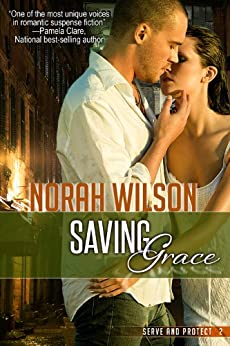 Saving Grace: A Novel of Romantic Suspense (Serve and Protect Series Book 2) by [Norah Wilson]