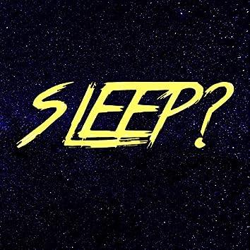 Sleep?
