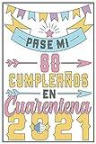 Pasé Mi 60 Cumpleaños En Cuarentena 2021: Regalo de cumpleaños de 60 años para mujeres hombre mama papa, regalo de cumpleaños para niñas tía novia ... de cumpleaños 60 años, 15.24x22.86 cm