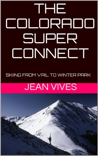 THE COLORADO SUPER CONNECT: Skiing from Vail to Winter Park (A Colorado Super Connect Guide Book 1) (English Edition)