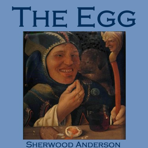 The Egg                   By:                                                                                                                                 Sherwood Anderson                               Narrated by:                                                                                                                                 Cathy Dobson                      Length: 27 mins     Not rated yet     Overall 0.0