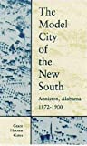 The Model City of the New South: Anniston, Alabama, 1872-1900 (Paperback)