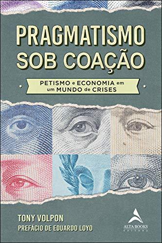 Pragmatismo sob Coação: Petismo e Economia em um Mundo de Crises