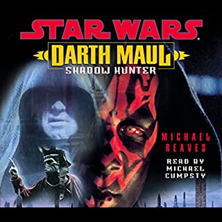 Star Wars: Darth Maul: Shadow Hunter                   By:                                                                                                                                 Michael Reeves                               Narrated by:                                                                                                                                 Michael Cumpsty                      Length: 6 hrs and 13 mins     6 ratings     Overall 4.7