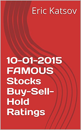 10-01-2015 FAMOUS Stocks Buy-Sell-Hold Ratings (Buy-Sell-Hold+stocks iPhone app Book 1) (English Edition)