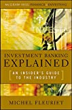 Investment Banking Explained: An Insider's Guide to the Industry: An Insider's Guide to the Industry