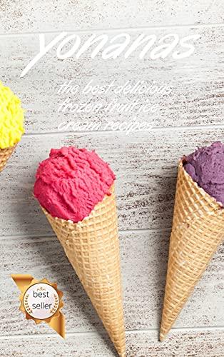 Yonanas: The Best Delicious Frozen Fruit Ice Cream Recipes