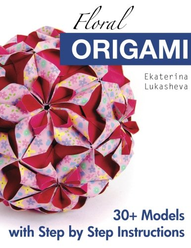 Compare Textbook Prices for Floral Origami: From Beginner to Advanced: 30 Delicious Origami Flowers and Balls for Home Decoration 1 Edition ISBN 9780997311907 by Lukasheva, Ekaterina