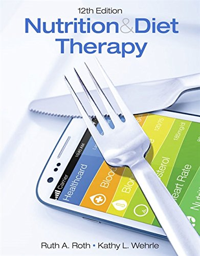 Compare Textbook Prices for Nutrition & Diet Therapy 12 Edition ISBN 9781305945821 by Roth, Ruth A.,Wehrle, Kathy L.
