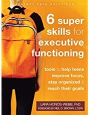 Six Super Skills for Executive Functioning: Tools to Help Teens Improve Focus, Stay Organized, and Reach Their Goals (Instant Help Solutions)