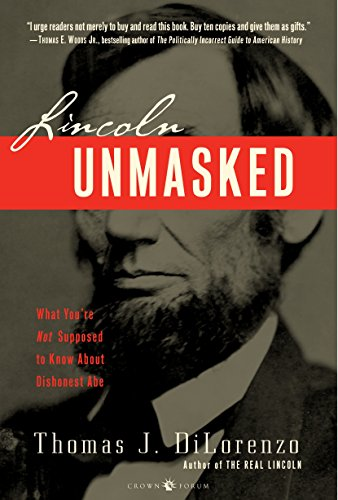 Compare Textbook Prices for Lincoln Unmasked: What You're Not Supposed to Know About Dishonest Abe Reprint Edition ISBN 9780307338426 by Dilorenzo, Thomas J.