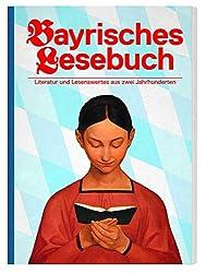 Bayrisches Lesebuch: Literatur und Lesenswertes aus zwei Jahrhunderten