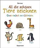 All die schönen Tiere zeichnen. Ganz einfach in vier Schritten. Eine Zeichenschule für Kinder ab 5 Jahren. Für Buntstifte, Wachsmalstifte, Filzstifte oder Wasserfarben