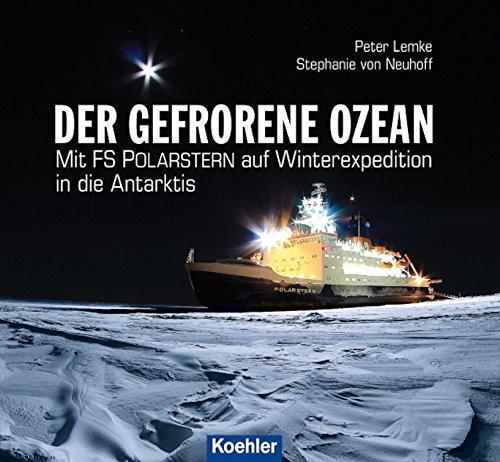 Der gefrorene Ozean: Mit FS POLARSTERN auf Winterexpedition in die Antarktis