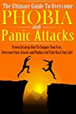 The Ultimate Guide To Overcome Phobia And Panic Attacks: Proven Strategy How To Conquer Your Fear, Overcome Panic Attacks and Phobias And Take Back Your ... panic disorder Book 1) (English Edition)