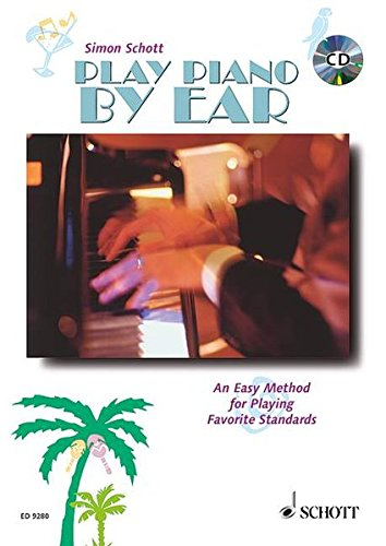 Play Piano By Ear: An Easy Method for Playing Songs Without Reading Music. Tasten-Instrumente (auch Keyboard und Synthesizer). Ausgabe mit CD. (Book & Cd)
