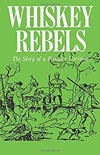Whiskey Rebels: The Story of a Frontier Uprising