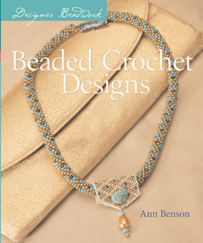 Compare Textbook Prices for Designer Beadwork: Beaded Crochet Designs Second Printing Edition ISBN 9781402721427 by Benson, Ann