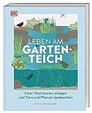 Leben am Gartenteich: Einen Teich planen, anlegen und Tiere und Pflanzen beobachten