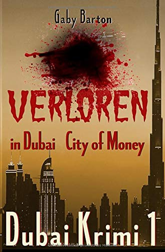 Verloren in Dubai - City of Money: 1. Ermittlungsfall für Hekate Schmidt (Dubai Krimi, Band 1)