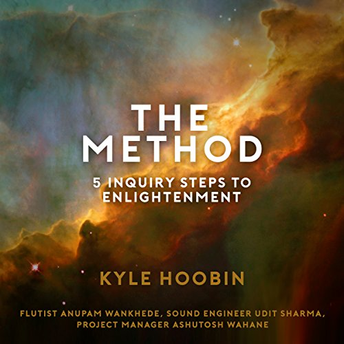 The Method: 5 Inquiry Steps to Enlightenment                   By:                                                                                                                                 Kyle Hoobin                               Narrated by:                                                                                                                                 Kyle Hoobin                      Length: 2 hrs and 42 mins     21 ratings     Overall 4.7