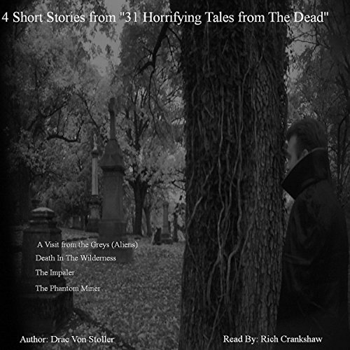 Four Short Stories from 'Thirty-One Horrifying Tales from the Dead'                   By:                                                                                                                                 Drac Von Stoller                               Narrated by:                                                                                                                                 Rich Crankshaw                      Length: 27 mins     Not rated yet     Overall 0.0