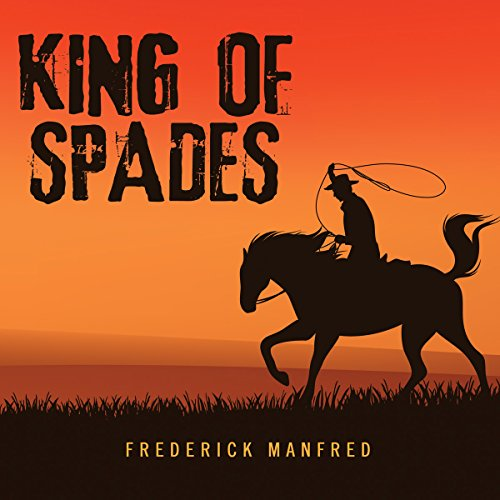 King of Spades                   By:                                                                                                                                 Frederick Manfred                               Narrated by:                                                                                                                                 Eric G. Dove                      Length: 9 hrs and 42 mins     1 rating     Overall 5.0