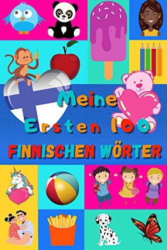 Meine ersten 100 Finnischen Wörter: Finnisch lernen für Kinder von 2 - 6 Jahren, Babys, Kindergarten | Bilderbuch : 100 schöne farbige Bilder mit Finnischen und Deutschen Wörtern