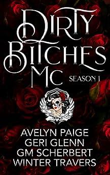 Dirty Bitches MC: Season 1 by [Winter Travers, Geri Glenn, GM Scherbert, Avelyn Paige]