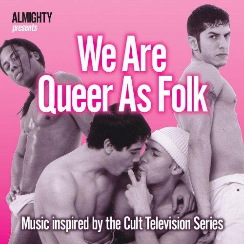 Almighty Presents: We Are Queer As Folk (Inspired By The Cult TV Series)