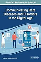 Communicating Rare Diseases and Disorders in the Digital Age (Advances in Medical Technologies and Clinical Practice)