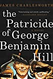Image of The Patricide of George Benjamin Hill: A Novel