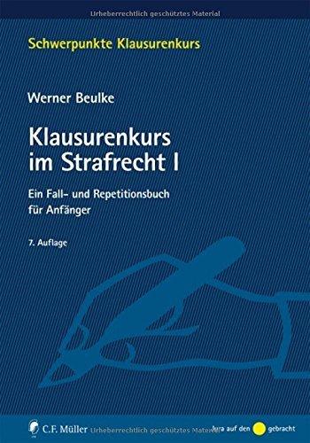 Klausurenkurs im Strafrecht I: Ein Fall- und Repetitionsbuch für Anfänger (Schwerpunkte Klausurenkurs) by Werner Beulke (2016-04-12)