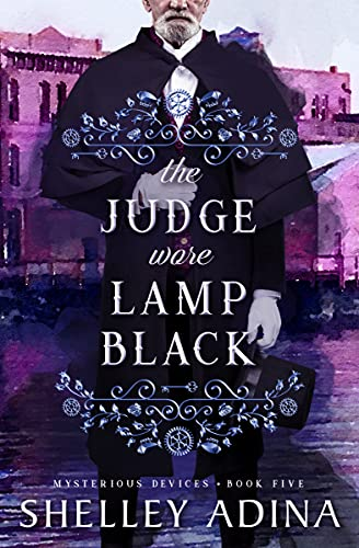 The Judge Wore Lamp Black: Mysterious Devices 5 (Magnificent Devices Book 21) by [Shelley Adina]