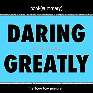 Book Summary: Daring Greatly by Brene Brown                   By:                                                                                                                                 FlashBooks Book Summaries                               Narrated by:                                                                                                                                 Dean Bokhari                      Length: 24 mins     19 ratings     Overall 4.2