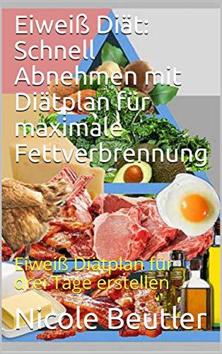 Eiweiß Diät: Schnell Abnehmen mit Diätplan für maximale Fettverbrennung: Eiweiß Diätplan für drei Tage erstellen (Gewichtsabnahme 1)
