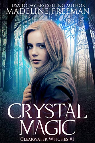 Crystal Magic: A Young Adult Fantasy Series (Clearwater Witches Book 1)