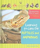Learning to Care for Reptiles and Amphibians (Beginning Pet Care With American Humane)
