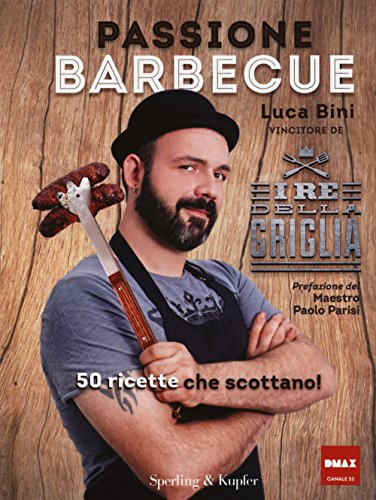 Passione barbecue. I re della griglia. 50 ricette che scottano!