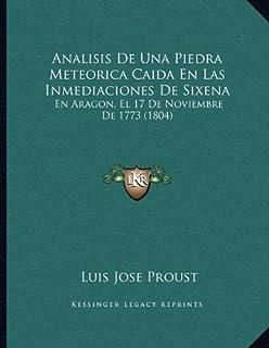 Analisis de Una Piedra Meteorica Caida En Las Inmediaciones de Sixena: En Aragon, El 17 de Noviembre de 1773 (1804)