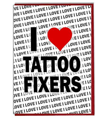 I Love Tattoo Fixers wenskaart - Verjaardagskaart - Dames - Heren - Dochter - Zoon - Vriend - Echtgenoot - Vrouw - Broer - Zuster