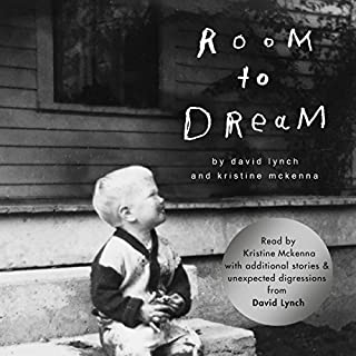 Room to Dream     A Life              By:                                                                                                                                 David Lynch,                                                                                        Kristine McKenna                               Narrated by:                                                                                                                                 David Lynch,                                                                                        Kristine McKenna                      Length: 15 hrs and 47 mins     123 ratings     Overall 4.8