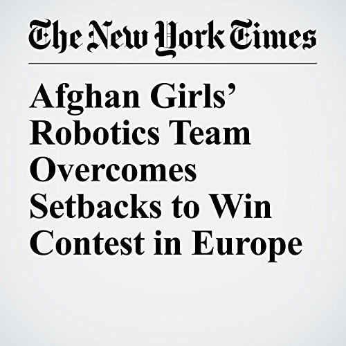 Afghan Girls' Robotics Team Overcomes Setbacks to Win Contest in Europe copertina