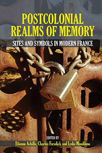 Postcolonial Realms of Memory: Sites and Symbols in Modern France (Contemporary French and Francophone Cultures LUP Book 68) (English Edition)