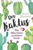 Der Kaktus: Wie Miss Green zu küssen lernte - Sarah Haywood