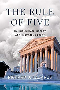 The Rule of Five: Making Climate History at the Supreme Court by [Richard J. Lazarus]