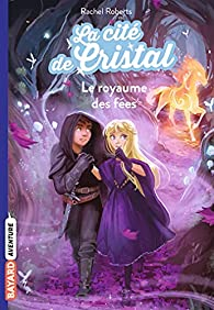 La cité de cristal, tome 2 : Le royaume des fées par Rachel Roberts